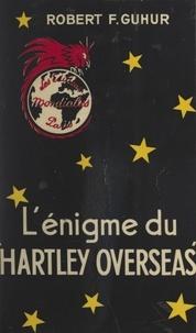Robert F. Guhur - L'énigme du Hartley Overseas.