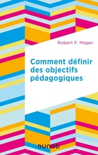 Robert f. Mager et Georges Décote - Comment définir des objectifs pédagogiques.