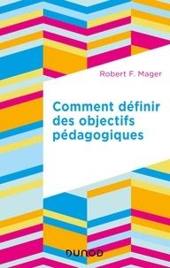 Robert F. Mager - Comment définir des objectifs pédagogiques.
