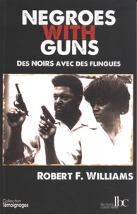 Robert F. Williams - Negroes with guns - Des Noirs avec des flingues.