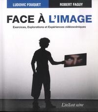 Robert Faguy - Face a l'image - Exercices, explorations et expériences vidéoscéniques.