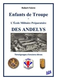 Robert Faivre - Enfants de Troupe de l'Ecole Militaire Préparatoire des Andelys - Témoignages d'anciens élèves.