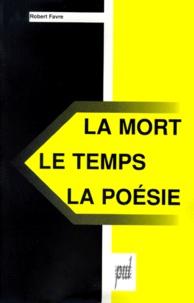 Robert Favre - La mort, le temps, la poésie.