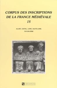 Robert Favreau et Jean Michaud - Corpus des inscriptions de la France médiévale (18) : Allier, Cantal, Loire, Haute-Loire, Puy-de-Dôme.