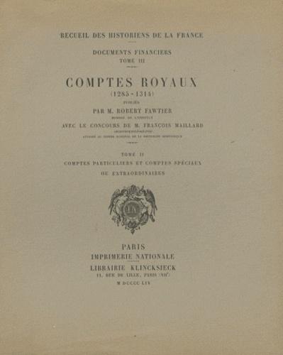 Robert Fawtier - Comptes royaux (1285-1314) - Tome 2, Comptes particuliers et comptes spéciaux ou extraordinaires.