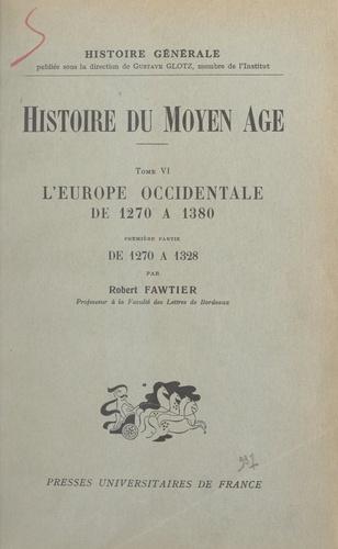Robert Fawtier et Gustave Glotz - Histoire du Moyen Âge (6) - L'Europe occidentale de 1270 à 1380. Première partie : de 1270 à 1328.