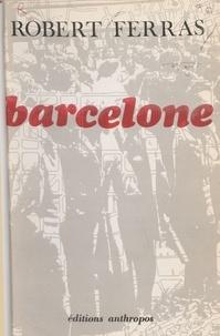 Robert Ferras - Barcelone : croissance d'une métropole.