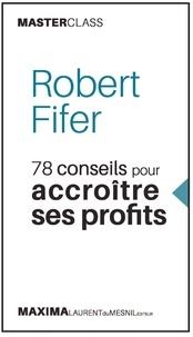 Robert Fifer - 78 conseils pour accroitre ses profits.