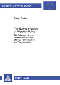 Robert Fischer - The Europeanization of Migration Policy - The Schengen Acquis between the Priorities of Legal Harmonization and Fragmentation.