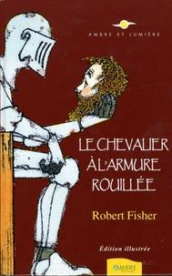 Robert Fisher - Le Chevalier à l'armure rouillée.