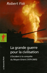 Robert Fisk - La grande guerre pour la civilisation - L'Occident à la conquête du Moyen-Orient (1979-2005).