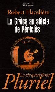 Robert Flacelière - La Grèce au siècle de Périclès.