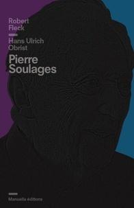 Robert Fleck et Hans Ulrich Obrist - Pierre Soulages.
