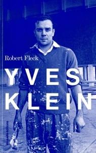 Robert Fleck - Yves Klein - L'aventure allemande.