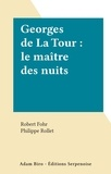 Robert Fohr et Philippe Rollet - Georges de La Tour : le maître des nuits.