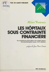Robert Fonteneau - Les hôpitaux sous contrainte financière. Les expériences étrangères de budget global : Grande-Bretagne, Suisse, USA, Québec.