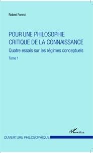 Robert Forest - Pour une philosophie critique de la connaissance - Tome 1, Quatre essais sur les régimes conceptuels.
