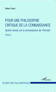 Robert Forest - Pour une philosophie critique de la connaissance - Tome 2, Quatre essais sur la connaissance de l'Humain.