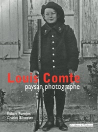 Robert Forniès et Charles Silvestre - Louis Comte, paysan photographe.