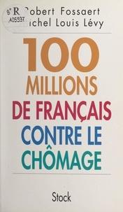 Robert Fossaert et Michel Louis Lévy - Cent millions de français contre le chômage.