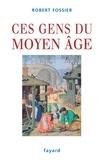 Robert Fossier - Ces gens du Moyen Âge.