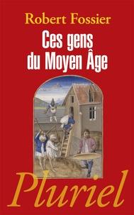 Robert Fossier - Ces gens du Moyen Age.