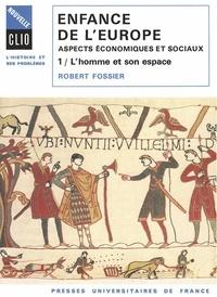 Robert Fossier - Enfance de l'Europe Tome 1 - L'Homme et son espace.