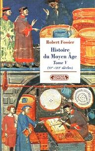 Robert Fossier - Histoire du Moyen Age - Tome 5, (XVe-XVIe siècles).