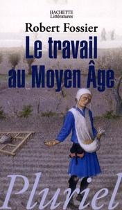 Robert Fossier - Le travail au Moyen Age.