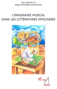 Robert Fotsing Mangoua - L'imaginaire musical dans les littératures africaines.