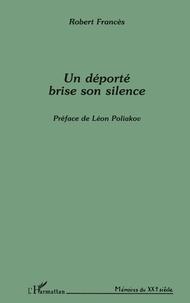 Robert Francès - Un déporté brise son silence.
