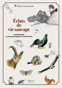 Robert Franceschi - Eclats de vie sauvage - En montagne, 32 histoires vraies et stupéfiantes.