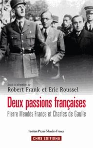 Robert Frank et Eric Roussel - Deux passions françaises - Pierre Mendès France et Charles de Gaulle.