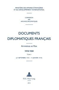Robert Frank et Gerd Krumeich - Documents diplomatiques français : armistices et paix, 1918-1920 - Tome 1 (27 septembre 1918 - 17 janvier 1919).