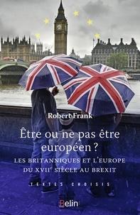 Etre ou ne pas être Européen - Les Britanniques et lEurope du XVIIe siècle au Brexit.pdf