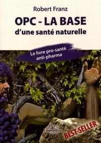 Robert Franz - OPC - La base d'une santé naturelle - Le livre pro-santé anti-pharma.