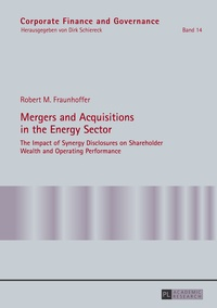 Robert Fraunhoffer - Mergers and Acquisitions in the Energy Sector - The Impact of Synergy Disclosures on Shareholder Wealth and Operating Performance.