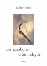 Robert Fred - Les paraboles d'un indigné.