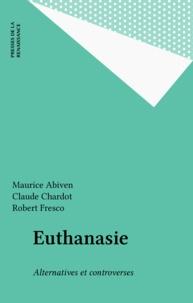 Robert Fresco et Maurice Abiven - Euthanasie - Alternatives et controverses.