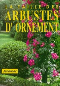 Robert Fritsch - La Taille des arbustes d'ornement.