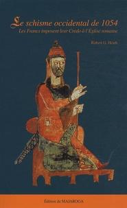 Le schisme occidental de 1054- Les Francs imposent leur Credo à l'Eglise romaine - Robert G. Heath  