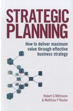 Robert G. Wittmann - Strategic Planning - How to Deliver Maximum Value Through Effective Business Strategy.