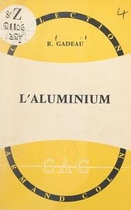 Robert Gadeau et Paul Montel - L'aluminium.