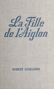 Robert Gaillard - La fille de l'Aiglon.