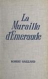 Robert Gaillard - La muraille d'émeraude.