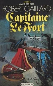 Robert Gaillard - Marie des Isles (6). Capitaine Le Fort (2).