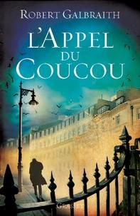 Robert Galbraith et J. K. Rowling - L'Appel du Coucou - traduit de l'anglais par François Rosso.