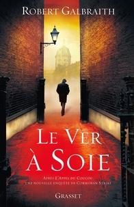 Robert Galbraith et J. K. Rowling - Le ver à soie - roman - traduit de l'anglais par Florianne VIdal.