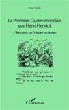 Robert Galic - La Première Guerre mondiale par Henri Henriot - L'Illustration ou l'Histoire en dessins.