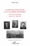 Robert Galic - La Révolution Russe et la Guerre Mondiale - Nouvelles de Russie, janvier 1917- mars 1918.